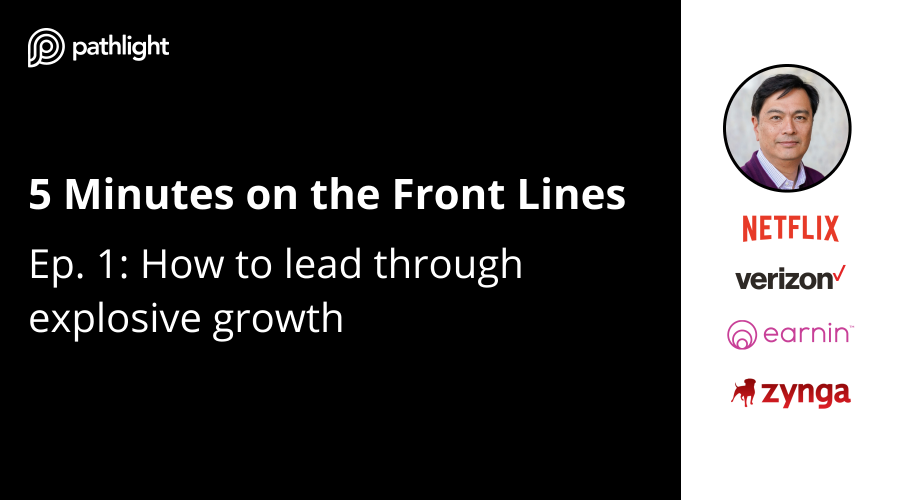 Episode 1: How to lead through explosive growth (Five Minutes on the Front Line)